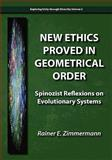 New Ethics Proved in Geometrical Order : Spinozist Reflexions on Evolutionary Systems, Zimmermann, Rainer, 0984216510