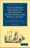 The Elements and Practice of Rigging, Seamanship, and Naval Tactics, Steel, David, 1108026516