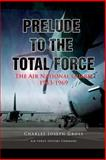 Prelude to the Total Force: the Air National Guard 1943 - 1969, Charles Gross and United Air Force, 1477546510
