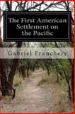 The First American Settlement on the Pacific, Gabriel Franchere, 1499706510