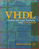 VHDL Coding and Logic Synthesis with Synopsys, Lee, Weng F., 0124406513