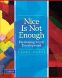 Nice Is Not Enough : Facilitating Moral Development, Nucci, Larry and Nucci, Larry P., 0131886517