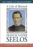 A Life of Blessed Francis Xavier Seelos, Redemptorist, Carl Hoegerl and Alicia Von Stamwitz, 0764806513