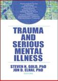 Trauma and Serious Mental Illness, Gold, Steven N. and Elhai, Jon D., 0789036517
