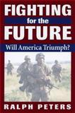 Fighting for the Future, Ralph Peters, 0811706516