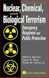 Nuclear, Chemical, and Biological Terrorism : Emergency Response and Public Protection, Byrnes, Mark E. and King, David A., 1566706513