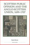Scottish Public Opinion and the Anglo-Scottish Union, 1699-1707, Bowie, Karin, 1843836513