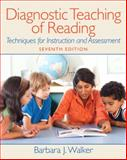 Diagnostic Teaching of Reading : Techniques for Instruction and Assessment, Walker and Walker, Barbara J., 013231651X