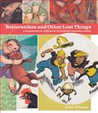 Bottersnikes and Other Lost Things : A Celebration of Australian Illustrated Children's Books, O'Conor, Juliet, 0522856519