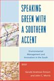 Speaking Green with a Southern Accent : Environmental Management and Innovation in the South, Emison/Morris, 0739146513