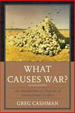 What Causes War? : An Introduction to Theories of International Conflict, Cashman, Greg, 074256651X