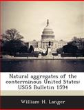 Natural Aggregates of the Conterminous United States, William H. Langer, 1288986513