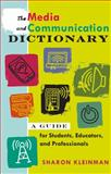 The Media and Communication Dictionary : A Guide for Students, Educators, and Professionals, Kleinman, Sharon, 1433106515