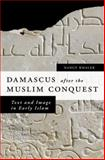 Damascus after the Muslim Conquest : Text and Image in Early Islam, Khalek, Nancy A., 0199736510