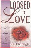 Loosed to Love, Rita L. Twiggs, 0883686511