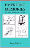 Emerging Memories : Technologies and Trends, Prince, Betty, 1475776519