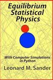 Equilibrium Statistical Physics, Leonard M. Sander, 1491066512