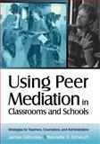 Using Peer Mediation in Classrooms and Schools : Strategies for Teachers, Counselors, and Administrators, Gilhooley, James and Scheuch, Nannette S., 0761976515