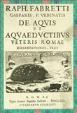 Aqueducts of Ancient Rome : De Aquis et Aquaeductibus Veteris Romae 1680, Fabretti, Raffaelo, 0915346516
