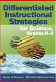 Differentiated Instructional Strategies for Science, Grades K-8, Gregory, Gayle H. and Hammerman, Elizabeth, 1412916518