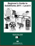 Beginner's Guide to SolidWorks 2011 Level II, Reyes, Alejandro, 158503651X
