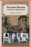 San Juan Bautista : Gateway to Spanish Texas, Weddle, Robert S., 0292776519