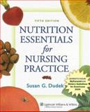 Nutrition Essentials for Nursing Practice, Dudek, Susan G., 0781766516