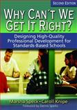 Why Can't We Get It Right? : Designing High-Quality Professional Development for Standards-Based Schools, Knipe, Caroll, 1412906512