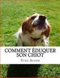 Comment Éduquer Son Chiot, Yves Auger, 1495486516