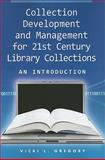 Collection Development and Management for 21st Century Library Collections : An Introduction, Gregory, Vicki L., 1555706517