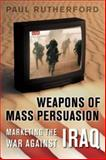 Weapons of Mass Persuasion : Marketing the War Against Iraq, Rutherford, Paul, 0802086519