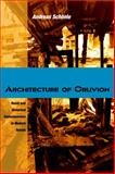 Architecture of Oblivion : Ruins and Historical Consciousness in Modern Russia, Schonle, Andreas, 0875806511