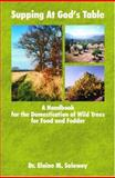 Supping at God's Table : A Handbook for the Domestication of Wild Trees for Food and Fodder, Solowey, Elaine, 0978556518