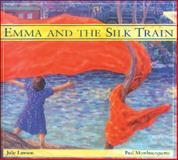 Emma and the Silk Train, Julie Lawson, 1550746510