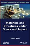 Materials and Structures under Shock and Impact, Bailly, Patrice, 1848216513