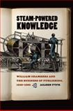 Steam-Powered Knowledge : William Chambers and the Business of Publishing, 1820-1860, Fyfe, Aileen, 0226276511