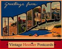 Greetings from Indiana : Vintage Hoosier Postcards, Reed, Robert, 0253216516