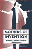 Mothers of Invention : Women, Italian Fascism, and Culture, Pickering-Iazzi, Robin, 0816626510