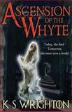 Ascension of the Whyte, Karen Wrighton, 1497446511