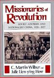 Missionaries of Revolution, C. Martin Wilbur and Julie L. How, 0674576527