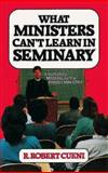 What Ministers Can't Learn in Seminary, R. Robert Cueni, 068744652X