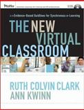 The New Virtual Classroom : Evidence-Based Guidelines for Synchronous E-Learning, Clark, Ruth Colvin and Kwinn, Ann, 0787986526