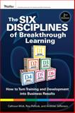 The Six Disciplines of Breakthrough Learning : How to Turn Training and Development into Business Results, Wick, Calhoun W. and Pollock, Roy V. H., 0470526521