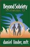 Beyond Sobriety, Relationships 101, Daniel Linder, 0963956523