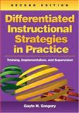 Differentiated Instructional Strategies in Practice : Training, Implementation, and Supervision, Gregory, Gayle H., 1412936527