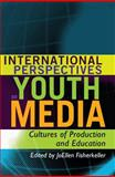 International Perspectives on Youth Media : Cultures of Production and Education, Fisherkeller, JoEllen and Tyner, Kathleen R., 1433106523