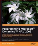 Programming Microsoft Dynamics Nav 2009 : Develop and Maintain High Performance Nav Applications to Meet Changing Business Needs with Improved Agility and Enhanced Flexibility, Studebaker, David, 1847196527