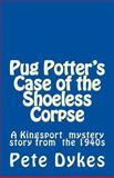 Pug Potter's Case of the Shoeless Corpse, Pete Dykes, 1491066520