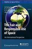 The Fair and Responsible Use of Space : An International Perspective, , 3211996524