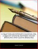 A Quip for an Upstart Courtier; or, a Quaint Dispute Between Velvet Breeches and Cloth-Breeches, Robert Greene, 1141416522
